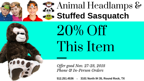 20% off Animal Headlamps and Stuffed Sasquatch Nov. 27 to 28, 2018