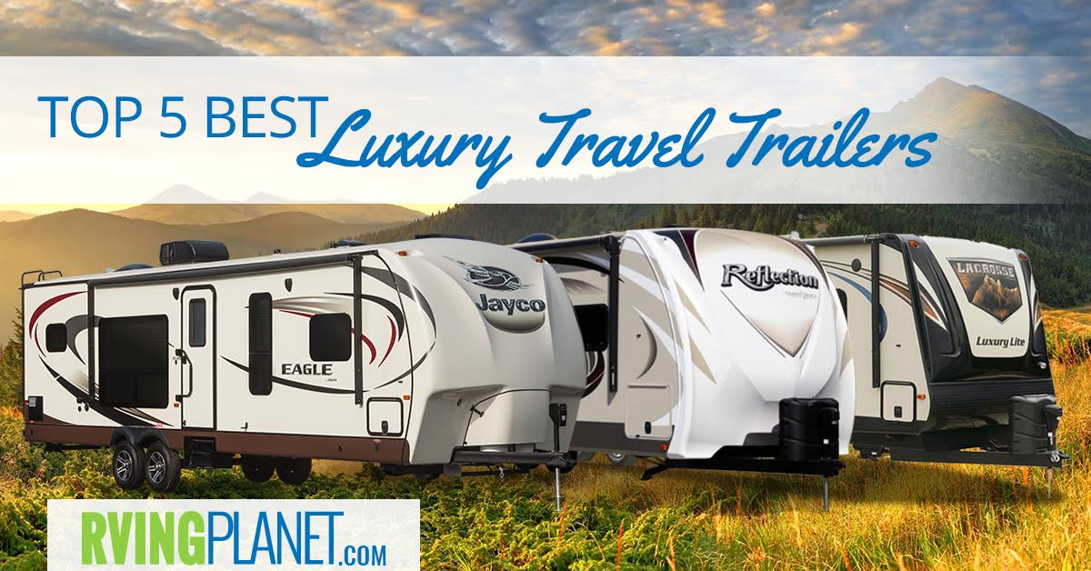 Top 5 Best Luxury Travel Trailers