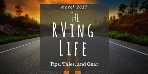 March 2017 RVing Life Newsletter Blog Post