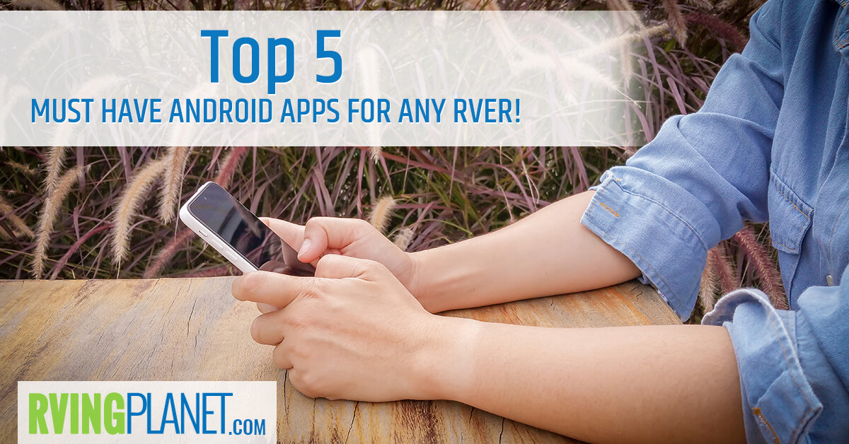 Must Have Android Apps for Any RVer!