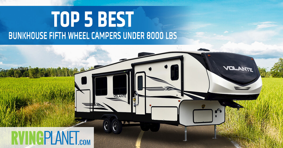 Top 5 Best Bunkhouse Fifth Wheel Campers Under 8 000 Lbs