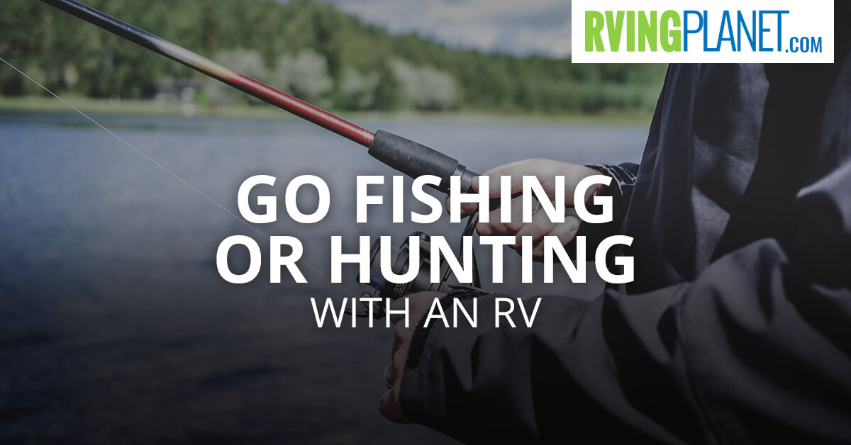 Go Fishing or Hunting with an RV