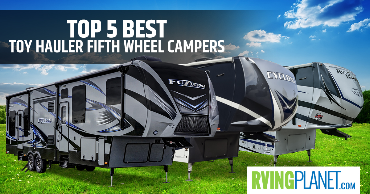 top 5 best toy hauler fifth wheel campers rving planet blog