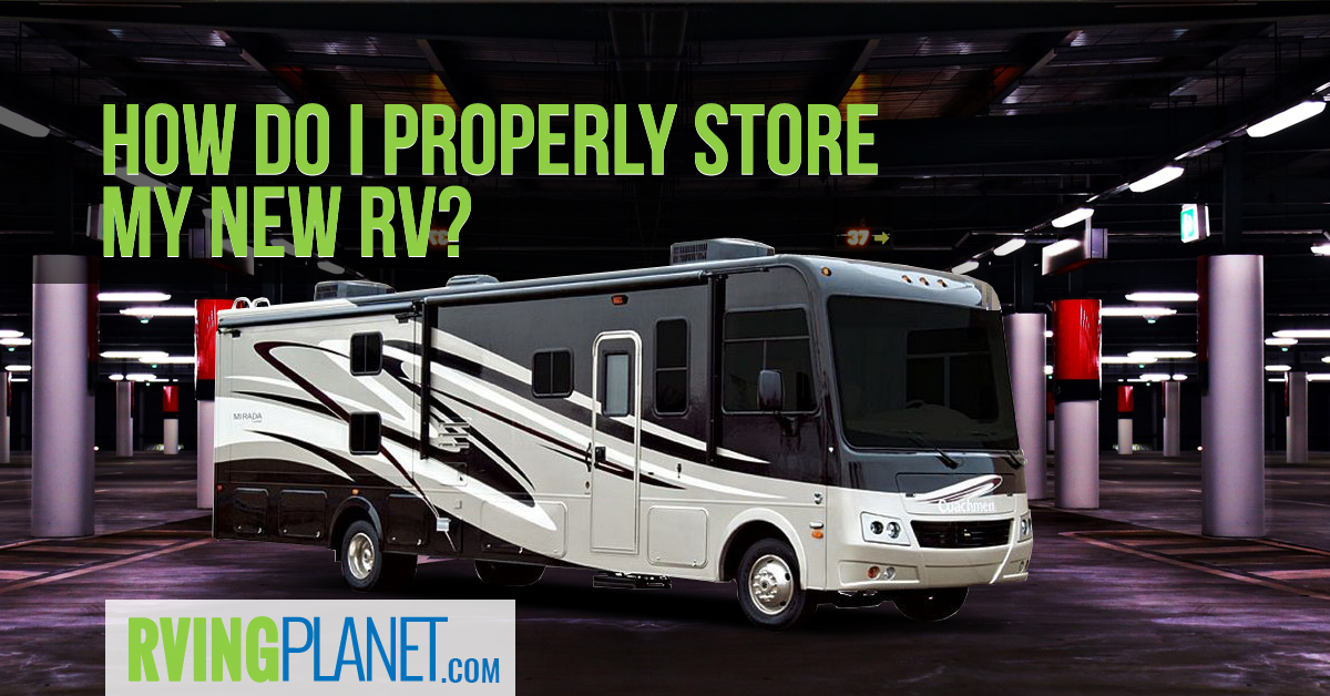 10 Can't Miss Tips for Storing Your New RV | RVingPlanet