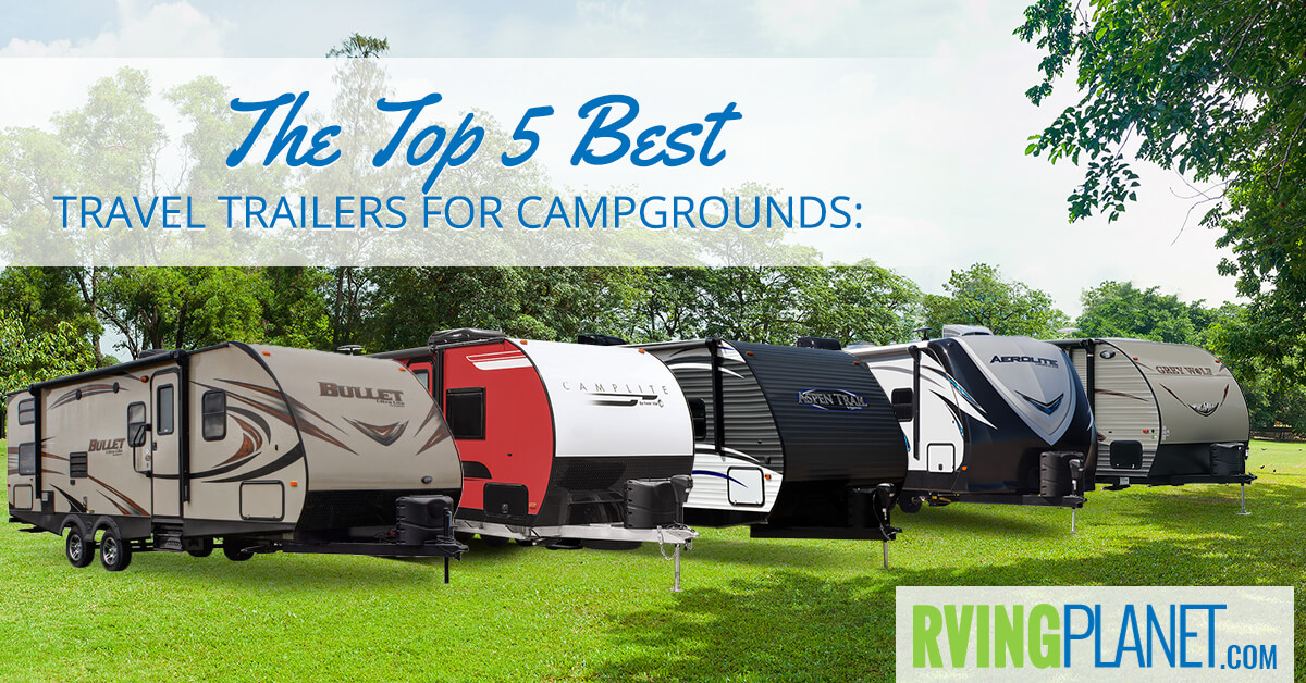 Top 5 Best Travel Trailers for Campgrounds