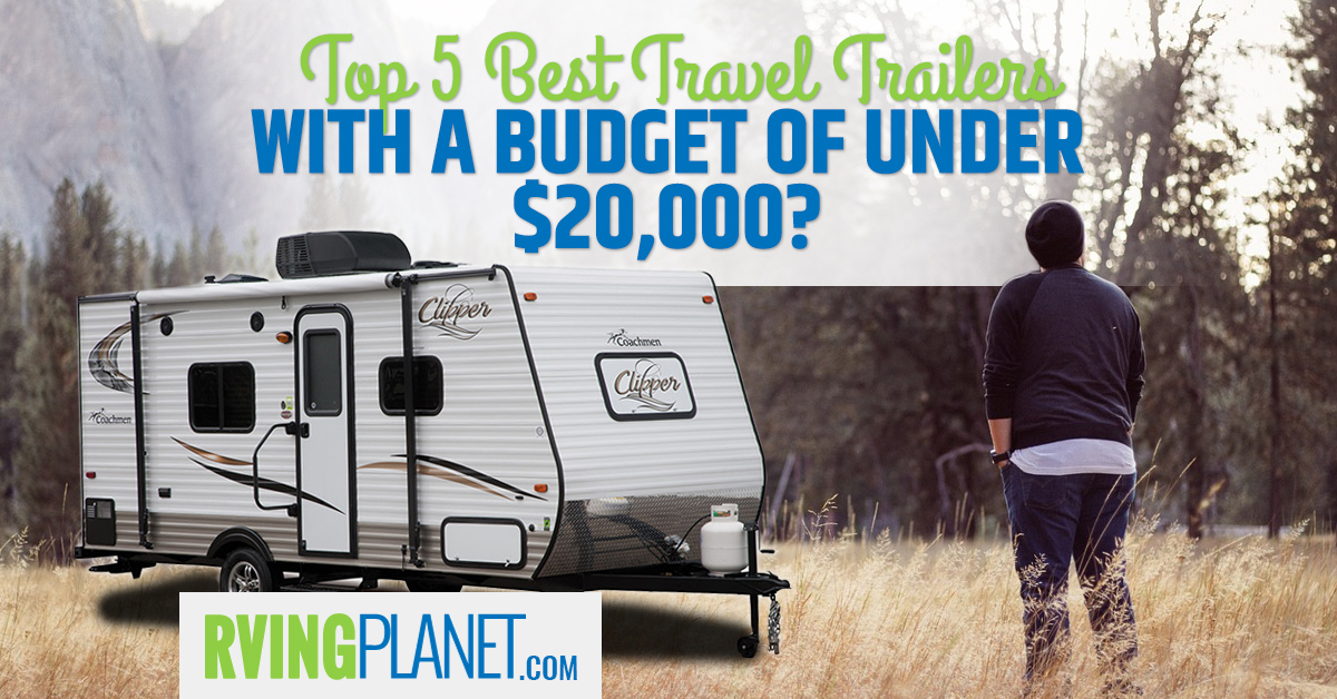 Top 5 Travel Trailers Under 20000 On A Budget