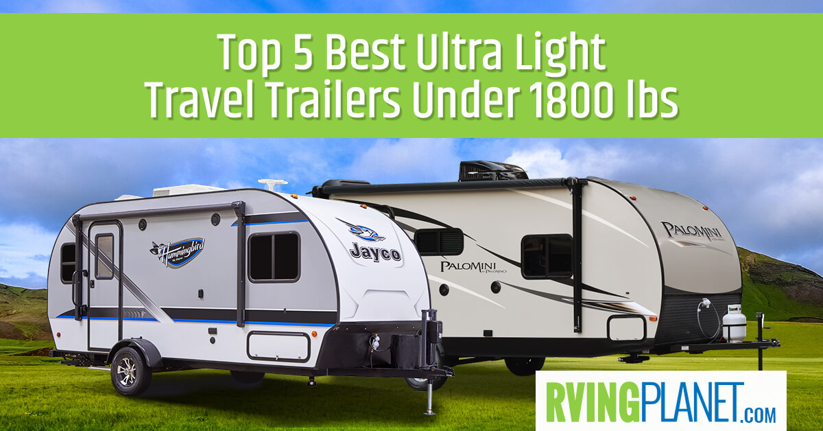 Top 5 Best Ultra Light Travel Trailers Under 1800 Lbs