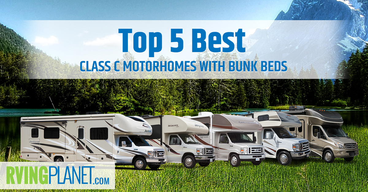 Top 5 Best Class C Motorhomes With Bunk Beds Rvingplanet Blog
