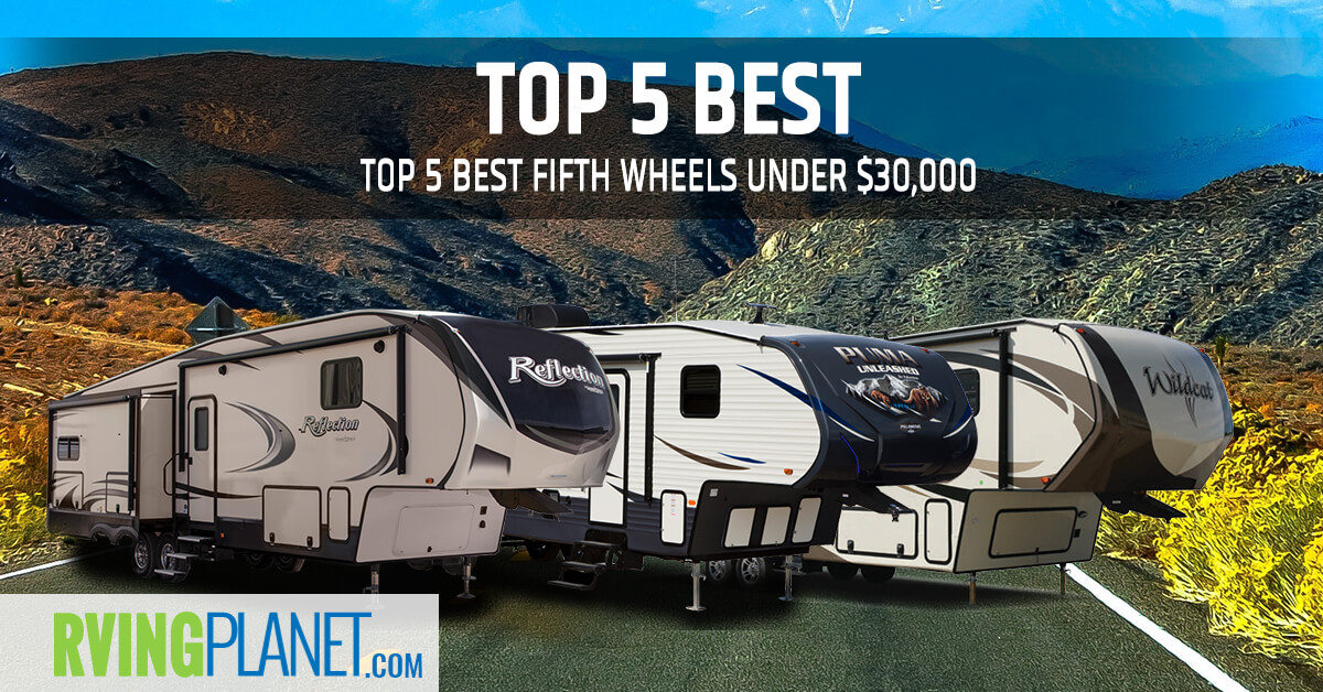 Top 5 Best Fifth Wheel Campers Under $30,000 - RVingPlanet Blog